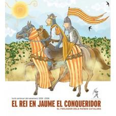 El rei En Jaume I el Conqueridor: El forjador dels Països Catalans