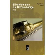 El bandolerisme a la Corona d'Aragó. Vol. I - Àngel Casals (director)