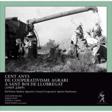 Cent anys de cooperativisme agrari a Sant Boi de Llobregat (1909-2009) de Joan MONTBLANC i LASAGA, Miquel RUIZ i CARRILLO, Agustí G. LARIOS i Jordi POMÉS i VIVES