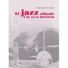 El jazz clàssic i la seva història. Dels orígens a la Segona Guerra Mundial de Jaume Carbonell i Guberna