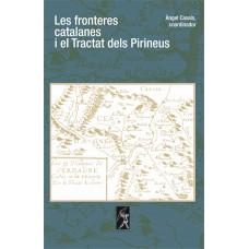 Les fronteres catalanes i el Tractat dels Pirineus - Àngel Casals (coordinador)