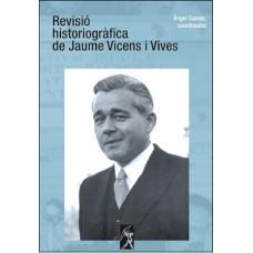 Revisió historiogràfica de Jaume Vicens i Vives - Àngel Casals (coordinador)
